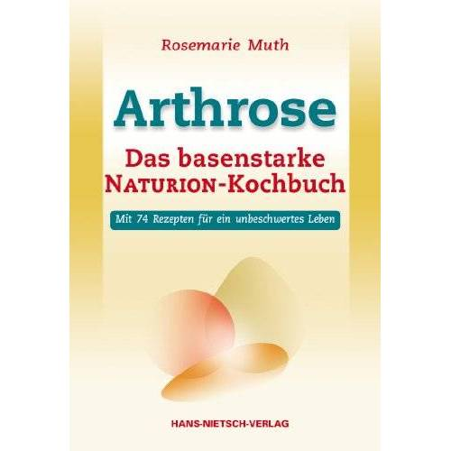 Rosemarie Muth - Arthrose - Das basenstarke NATURION-Kochbuch - Preis vom 15.05.2021 04:43:31 h