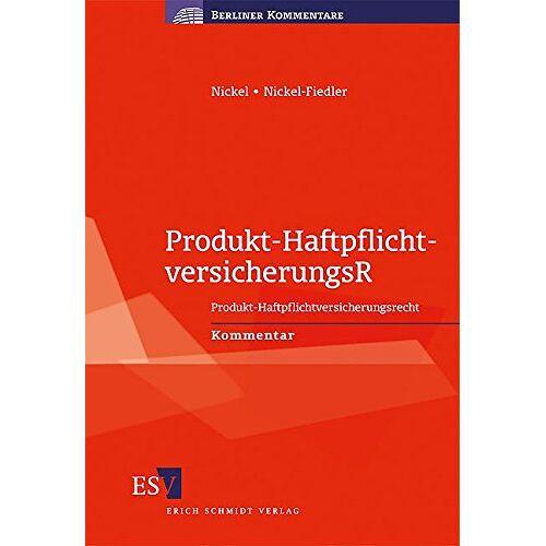 Nickel, Dr. Friedhelm G. - Produkt-HaftpflichtversicherungsR: Produkt-Haftpflichtversicherungsrecht Kommentar (Berliner Kommentare) - Preis vom 18.04.2021 04:52:10 h