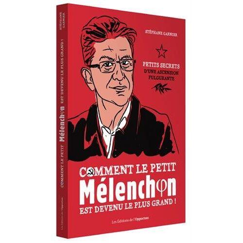 - Comment le petit Mélanchon est devenu le plus grand - Preis vom 10.05.2021 04:48:42 h