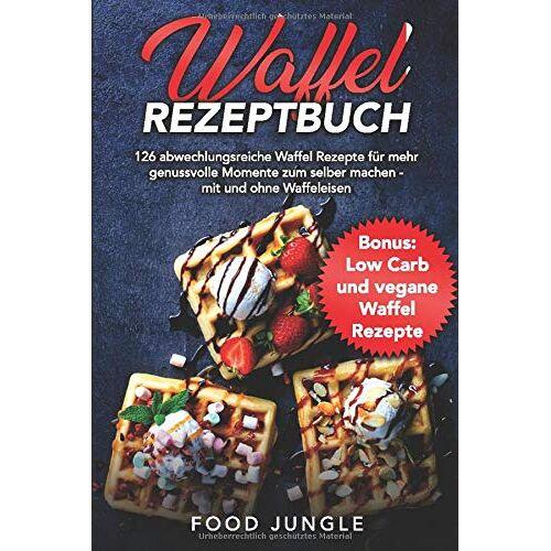Food Jungle - Waffel Rezeptbuch: 126 abwechslungsreiche Waffel Rezepte für mehr genussvolle Momente zum selber machen - mit und ohne Waffeleisen - Bonus: Low Carb und vegane Waffel Rezepte - Preis vom 20.10.2020 04:55:35 h