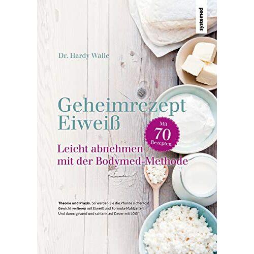 Hardy Walle - Geheimrezept Eiweiß: Leicht abnehmen mit der Bodymed-Methode - Preis vom 03.03.2021 05:50:10 h