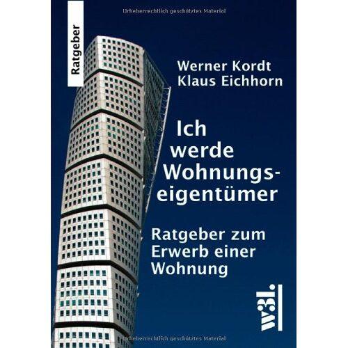 Klaus Eichhorn - Ich werde Wohnungseigentümer: Ratgeber zum Erwerb einer Wohnung - Preis vom 18.10.2020 04:52:00 h