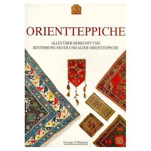 George OBannon - Orientteppiche - Alles über Herkunft und Bestimmung neuer und alter Orientteppiche - Preis vom 21.04.2021 04:48:01 h
