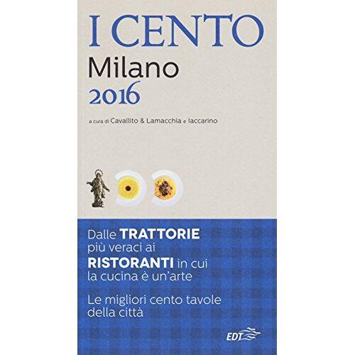 - I cento di Milano 2016. I 50 migliori ristoranti e le 50 migliori trattorie - Preis vom 05.09.2020 04:49:05 h
