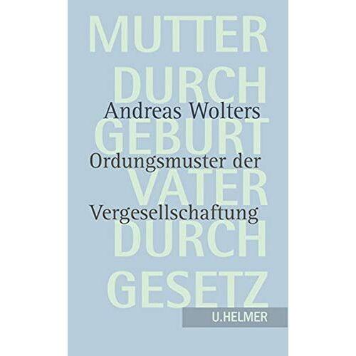 Andreas Wolters - Mutter durch Geburt – Vater durch Gesetz: Ordungsmuster der Vergesellschaftung - Preis vom 16.04.2021 04:54:32 h