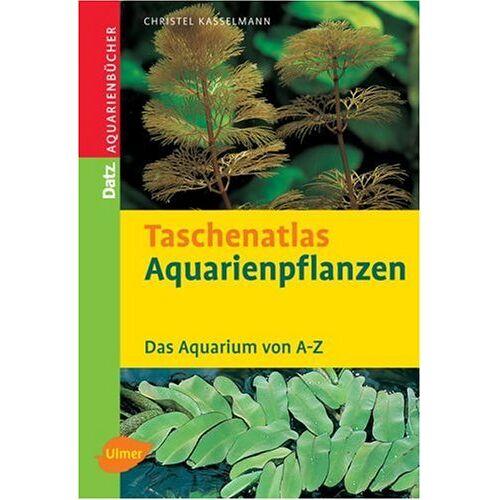 Christel Kasselmann - Taschenatlas Aquarienpflanzen. Das Aquarium von A - Z - Preis vom 20.10.2020 04:55:35 h
