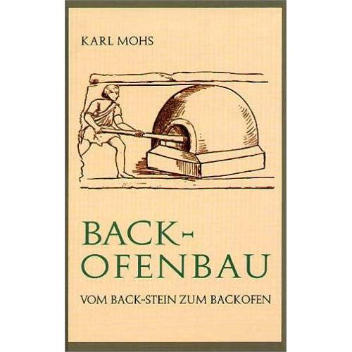 Karl Mohs - Backofenbau. Vom Back-Stein zum Backofen - Preis vom 25.01.2021 05:57:21 h
