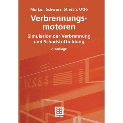 Merker, Günter P. - Verbrennungsmotoren: Simulation der Verbrennung und Schadstoffbildung - Preis vom 16.04.2021 04:54:32 h