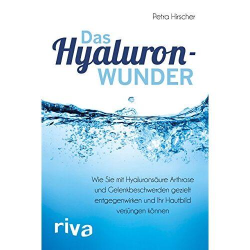 Petra Hirscher - Das Hyaluronwunder: Wie Sie mit Hyaluronsäure Arthrose und Gelenkbeschwerden gezielt entgegenwirken und Ihr Hautbild verjüngen können - Preis vom 07.05.2021 04:52:30 h