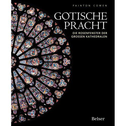 Painton Cowen - Gotische Pracht: Die Rosenfenster der großen Kathedralen - Preis vom 18.04.2021 04:52:10 h