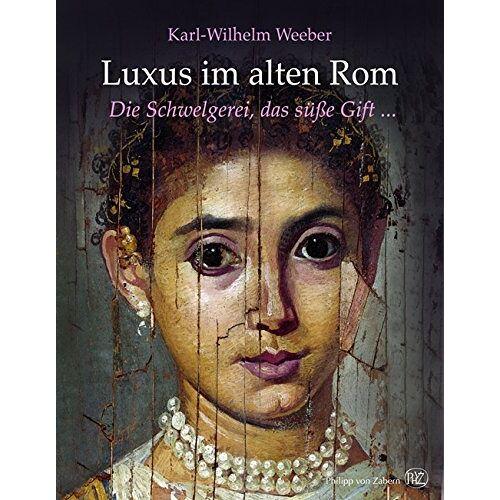 Karl-Wilhelm Weeber - Luxus im alten Rom: Die Schwelgerei, das süße Gift ... - Preis vom 15.05.2021 04:43:31 h