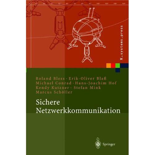 Roland Bless - Sichere Netzwerkkommunikation: Grundlagen, Protokolle und Architekturen (X.systems.press) - Preis vom 19.01.2020 06:04:52 h
