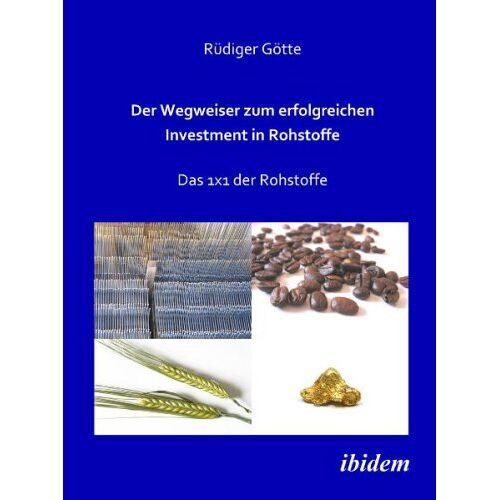 RÃ1/4diger Götte - Der Wegweiser zum erfolgreichen Investment in Rohstoffe: Das 1x1 der Rohstoffe - Preis vom 16.05.2021 04:43:40 h