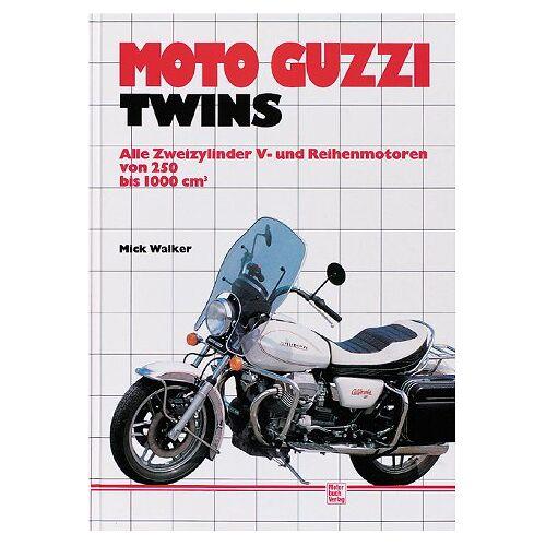 Mick Walker - Moto Guzzi Twins. Alle Zweizylinder V- und Reihenmotoren von 250 bis 1000 ccm - Preis vom 06.09.2020 04:54:28 h