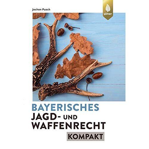 Jochen Pusch - Bayerisches Jagd- und Waffenrecht kompakt - Preis vom 03.05.2021 04:57:00 h