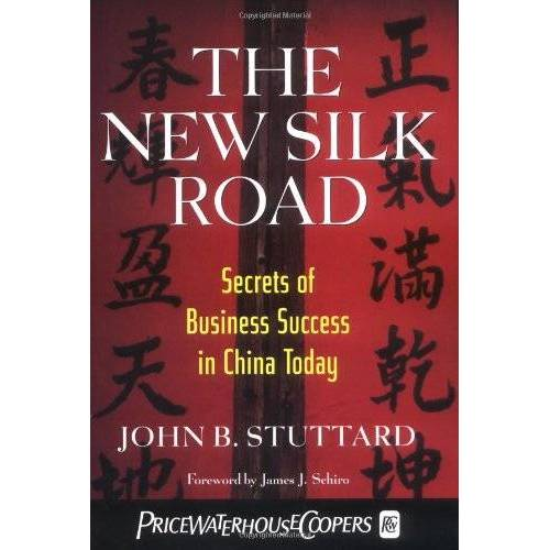 Stuttard, John B. - The New Silk Road: Secrets of Business Success in China Today - Preis vom 15.01.2021 06:07:28 h