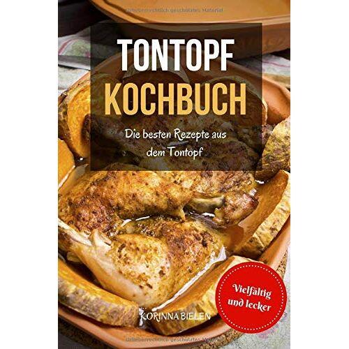 Korinna Bielen - Tontopf Kochbuch: Die besten Rezepte aus dem Tontopf der Römer - Vielfältig und lecker - Preis vom 26.02.2021 06:01:53 h