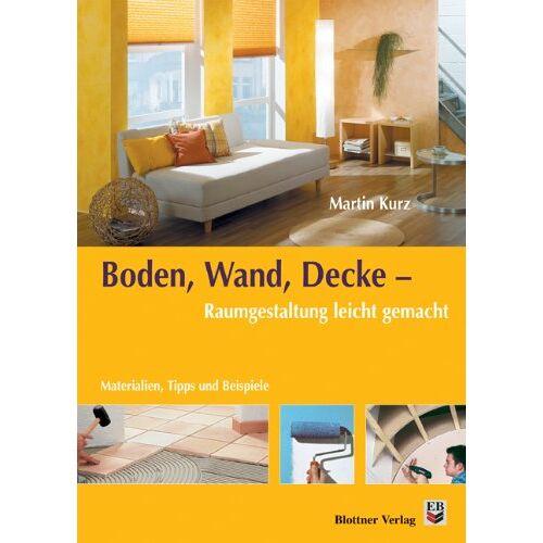 Martin Kurz - Boden, Wand, Decke - Raumgestaltung leicht gemacht - Preis vom 18.04.2021 04:52:10 h