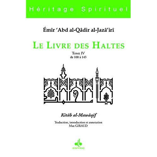 ABD AL-KADER - Le livre des haltes : Tome 4, De 100 à 143: Haltes 100 à 143 (H RITAGE SPIRIT) - Preis vom 24.02.2021 06:00:20 h