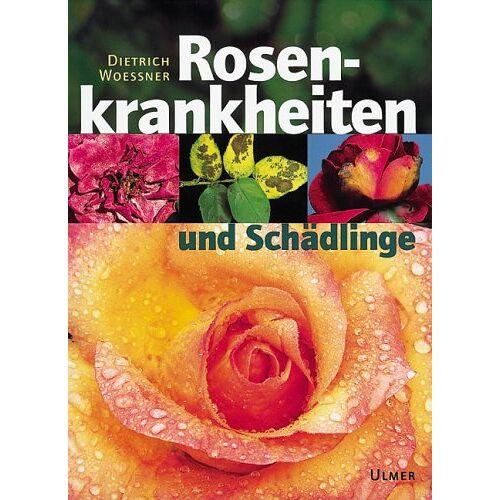 Dietrich Woessner - Rosenkrankheiten und Schädlinge - Preis vom 09.05.2021 04:52:39 h