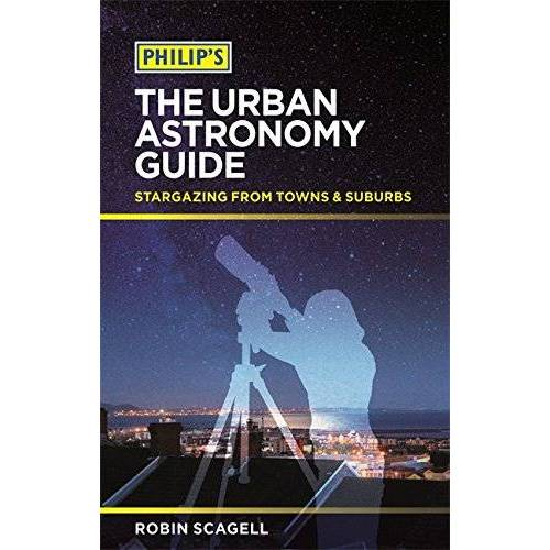 Robin Scagell - Philip's The Urban Astronomy Guide: Stargazing from towns and suburbs - Preis vom 20.10.2020 04:55:35 h