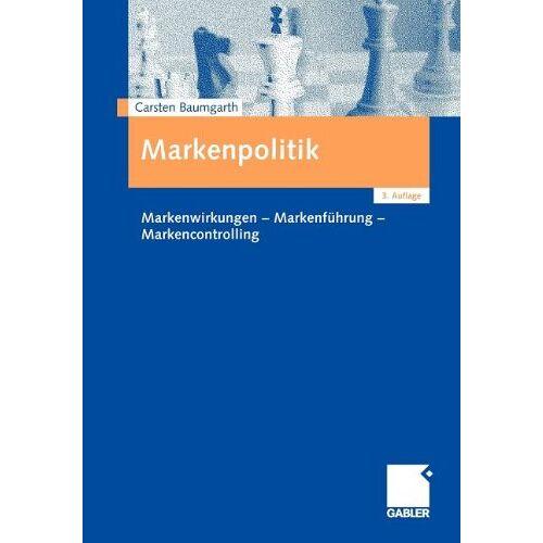 Carsten Baumgarth - Markenpolitik: Markenwirkungen - Markenführung - Markencontrolling - Preis vom 03.04.2020 04:57:06 h