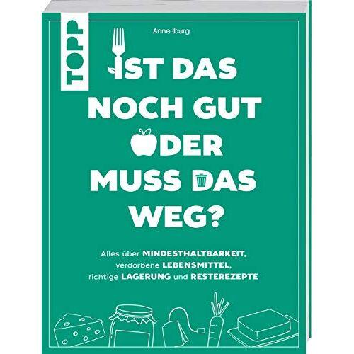 Anne Iburg - Ist das noch gut oder muss das weg?: Alles über Mindesthaltbarkeit, verdorbene Lebensmittel, richtige Lagerung und Resterezepte - Preis vom 27.02.2021 06:04:24 h