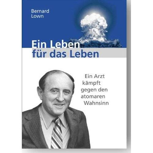 Bernard Lown - Ein Leben für das Leben: Ein Arzt kämpft gegen den atomaren Wahnsinn - Preis vom 10.05.2021 04:48:42 h