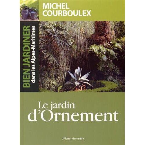 Michel Courboulex - Bien jardiner dans les Alpes-Maritimes : le jardin ornement - Preis vom 05.05.2021 04:54:13 h