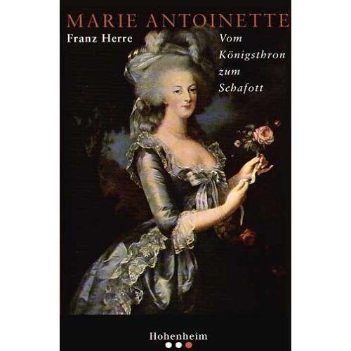 Franz Herre - Marie Antoinette. Vom Königsthron zum Schafott - Preis vom 05.09.2020 04:49:05 h