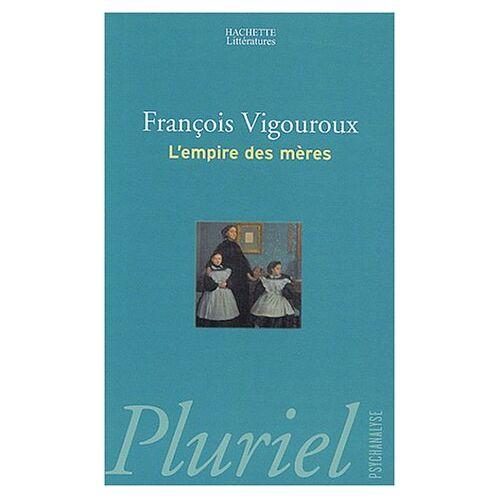 François Vigouroux - L'empire des mères (Pluriel) - Preis vom 16.10.2020 04:56:20 h