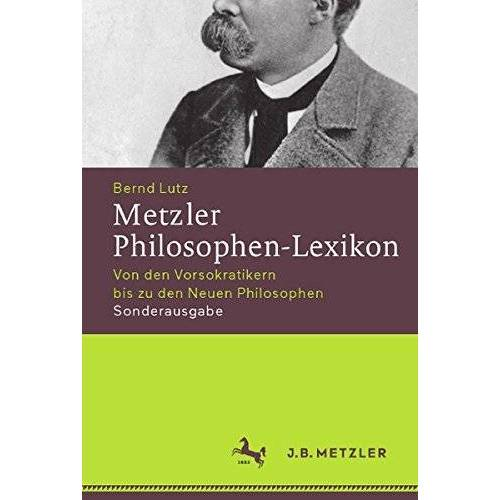 Bernd Lutz - Metzler Philosophen-Lexikon: Von den Vorsokratikern bis zu den Neuen Philosophen Sonderausgabe (Neuerscheinungen J.B. Metzler) - Preis vom 09.04.2020 04:56:59 h