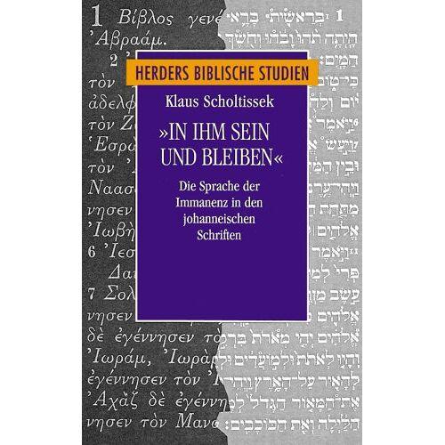 Klaus Scholtissek - In Ihm sein und bleiben: Die Sprache der Immanenz in den johanneischen Schriften - Preis vom 21.10.2020 04:49:09 h