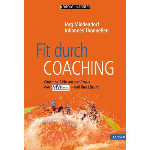 Jörg Middendorf - Fit durch Coaching: Coaching-Fälle aus der Praxis von Managementwissen Online - und ihre Lösung - Preis vom 20.10.2020 04:55:35 h