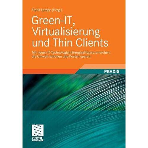 Frank Lampe - Green-IT, Virtualisierung und Thin Clients - Preis vom 04.09.2020 04:54:27 h