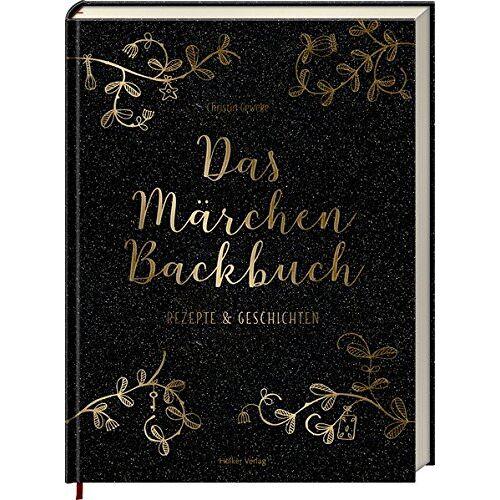 Christin Geweke - Das Märchen-Backbuch: Rezepte & Geschichten - Preis vom 05.09.2020 04:49:05 h
