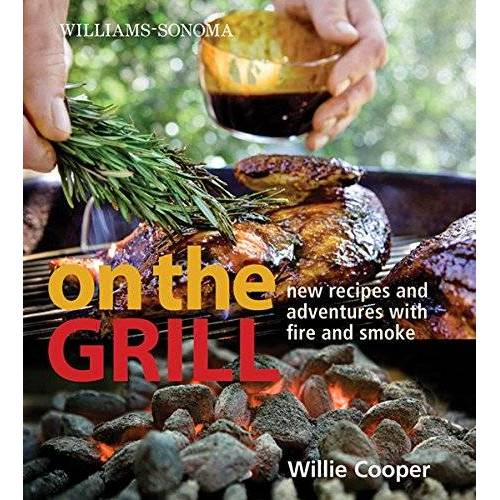 William Cooper - Williams-Sonoma On the Grill: Adventures in Fire and Smoke - Preis vom 21.10.2020 04:49:09 h
