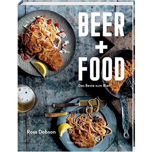 Ross Dobson - Beer + Food: Das Beste zum Bier - Preis vom 18.04.2021 04:52:10 h
