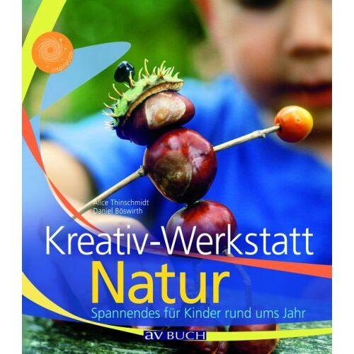 Alice Thinschmidt - Kreativwerkstatt Natur: Spannendes für Kinder rund ums Jahr - Preis vom 05.05.2021 04:54:13 h
