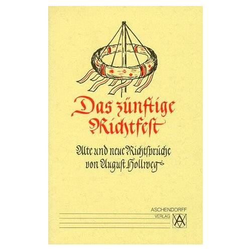 August Hollweg - Das zünftige Richtfest: Alte und neue Richtsprüche - Preis vom 11.04.2021 04:47:53 h