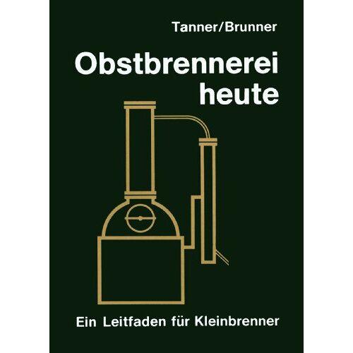 Hans Tanner - Obstbrennerei heute. Ein Leitfaden für Kleinbrenner - Preis vom 21.01.2021 06:07:38 h