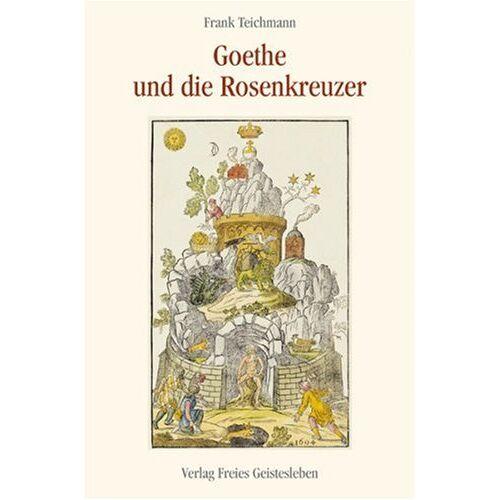 Frank Teichmann - Goethe und die Rosenkreuzer: Sechs Vorträge - Preis vom 31.03.2020 04:56:10 h