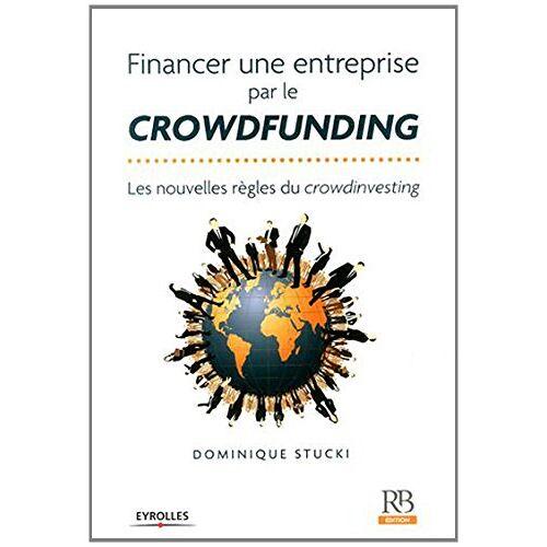 Dominique Stucki - Financer une entreprise par le crowdfunding : Les nouvelles règles du crowdinvesting - Preis vom 18.04.2021 04:52:10 h