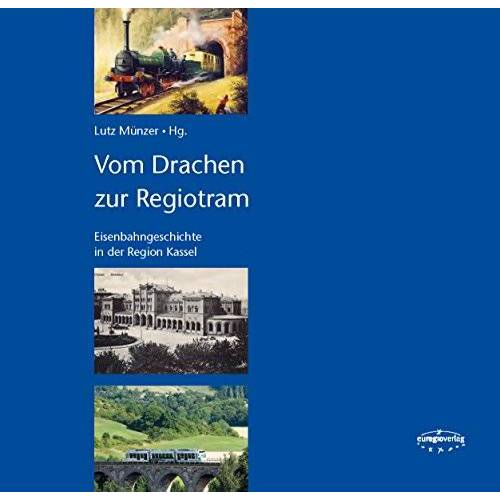 Lutz Münzer - Vom Drachen zur Regiotram: Eisenbahngeschichte in der Region Kassel - Preis vom 24.01.2021 06:07:55 h