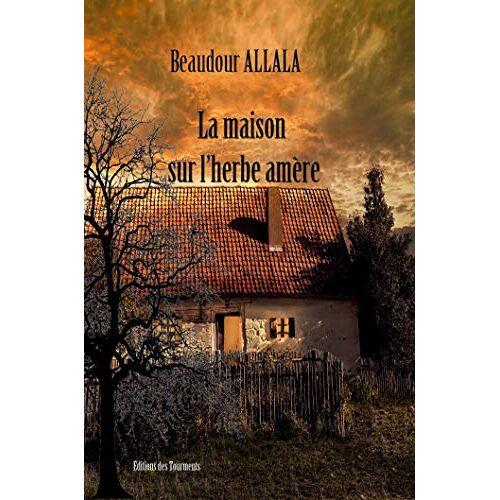 Beaudour Allala - La maison sur l'herbe amère - Preis vom 23.01.2021 06:00:26 h