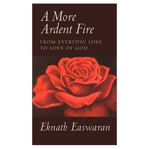 Eknath Easwaran - A More Ardent Fire: From Everyday Love to Love of God - Preis vom 06.04.2020 04:59:29 h