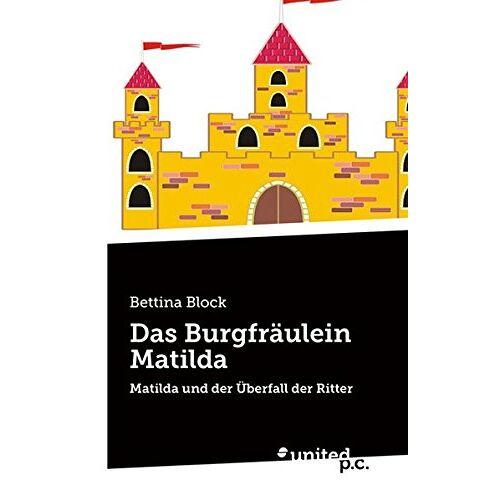 Bettina Block - Das Burgfräulein Matilda: Matilda und der Überfall der Ritter - Preis vom 10.04.2021 04:53:14 h