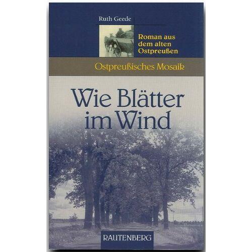 Ruth Geede - Wie Blätter im Wind. Roman aus dem alten Ostpreußen (Ostpreußisches Mosaik) - Preis vom 14.05.2021 04:51:20 h