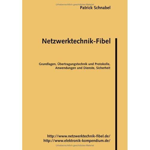 Patrick Schnabel - Netzwerktechnik-Fibel: Grundlagen, Übertragungstechnik und Protokolle, Anwendungen und Dienste, Sicherheit - Preis vom 14.04.2021 04:53:30 h