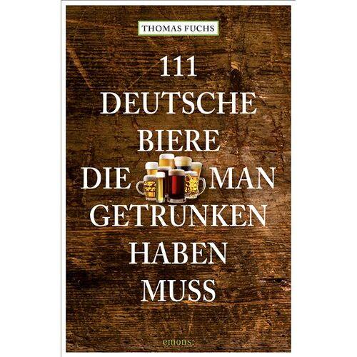 Thomas Fuchs - 111 Deutsche Biere, die man getrunken haben muss - Preis vom 28.02.2021 06:03:40 h
